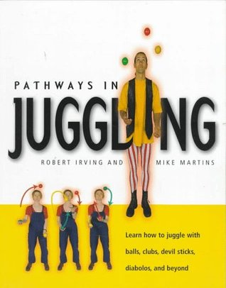 Pathways in Juggling: Learn How to Juggle with Balls, Rings, Clubs, Devil Sticks, Diabolos and Other Objects