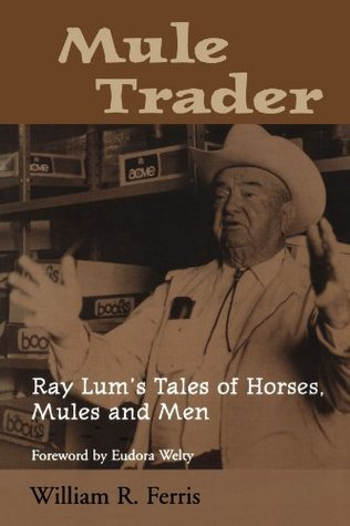Mule Trader: Ray Lum 's Tales of Horses, Mules, and Men