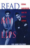 Read My Lips: Sexual Subversion and the End of Gender