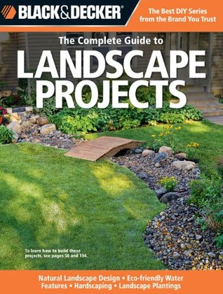 Black Decker The Complete Guide To Landscape Projects Natural Design Eco Friendly Water Features Hardscaping Plantings By