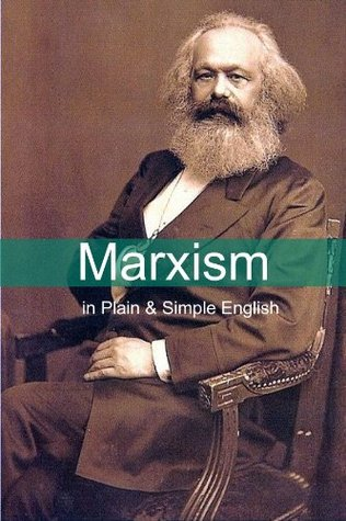 Marxism in Plain and Simple English: The Theory of Marxism in a Way Anyone Can Understand