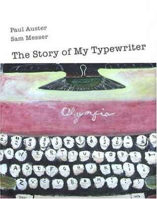 The Story of My Typewriter by Paul Auster