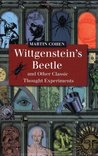 Wittgenstein's Beetle and Other Classic Thought Experiments