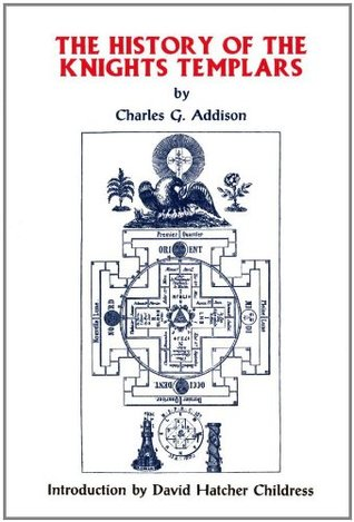 The History of the Knights Templars, the Temple Church, and t... by Charles G. Addison