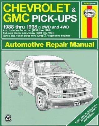 Chevrolet & GMC Pick-ups Automotive Repair Manual: Models Covered: Chevrolet and GMC Pick-Ups, 1988-1998; Suburban, Blazer, Jimmy, Tahoe, and Yukon, 1992-1998