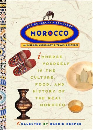 Morocco: The Collected Traveler: An Inspired Anthology and Travel Resource