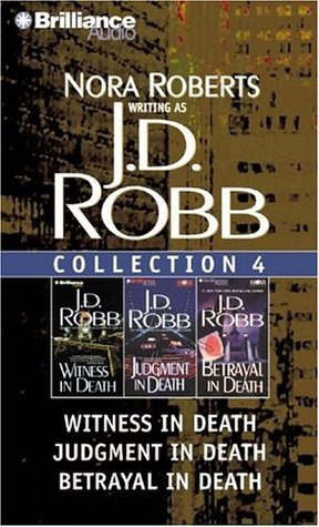 J. D. Robb Collection 4: Witness in Death, Judgment in Death, and Betrayal in Death