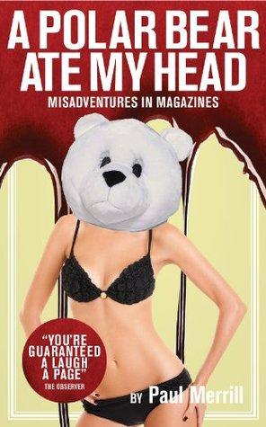 A Polar Bear Ate my Head: Misadventures in Magazines