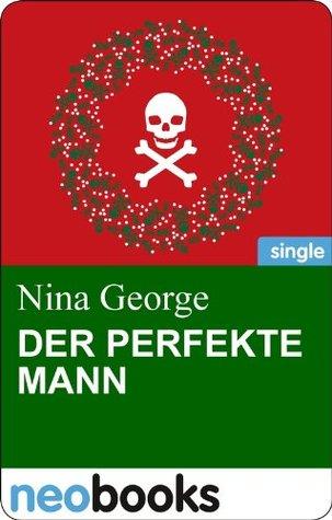Ebook Der perfekte Mann (Glöckchen, Gift und Gänsebraten) by Nina George PDF!