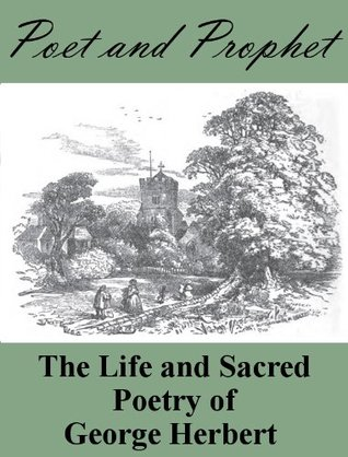 Poet and Prophet: The Life and Sacred Poetry of George Herbert