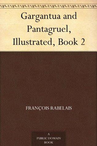 Gargantua and Pantagruel, Illustrated, Book 2(Gargantua and Pantagruel 2)