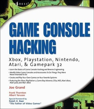 Game Console Hacking: Xbox, PlayStation, Nintendo, Game Boy, Atari, Sega