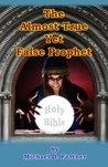 The Almost True Yet False Prophet