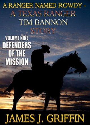 Defenders of The Mission (A Ranger Named Rowdy: A Texas Ranger Tim Bannon Story #9)