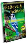 Believe and Achieve: 10 Big Lessons for Everyday Life