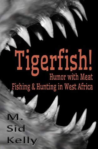 Tigerfish!: Stories and Photos from Two Years Fish...