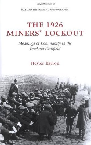 The 1926 Miners' Lockout: Meanings of Community in the Durham Coalfield