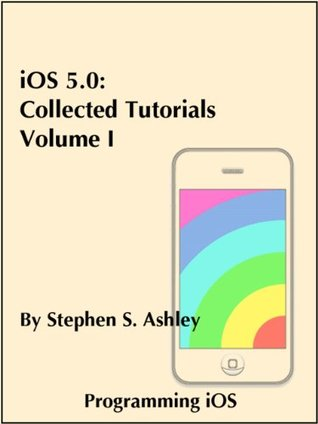 iOS 5.0: Collected Tutorials, Volume I