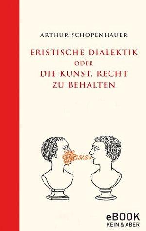 Eristische Dialektik oder die Kunst, Recht zu behalten / eBook
