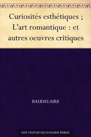 Curiosites Esthetiques; L'Art Romantique: Et Autres Oeuvres Critiques
