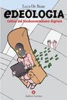 eDeologia: Critica del fondamentalismo digitale