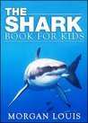 The Shark Book For Kids: Learn Fasinating Facts With Shark Pictures!