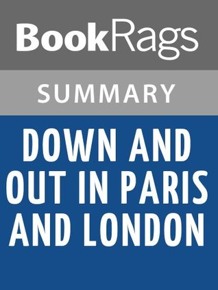 an analysis of summary on the down and out in paris and london