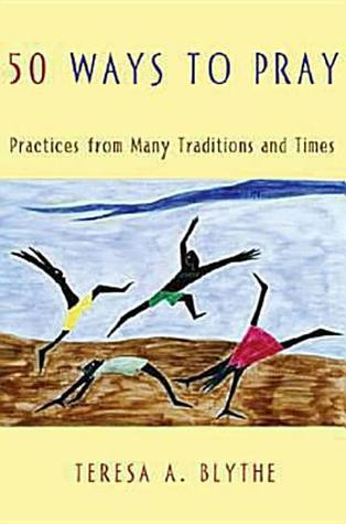 50 Ways to Pray: Practices from Many Traditions and Times Descargar libros en pdf gratis
