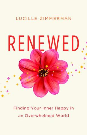 Renewed: Finding Your Inner Happy in an Overwhelmed World