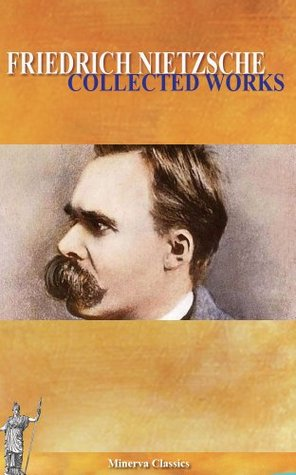 Collected Works of Friedrich Nietzsche