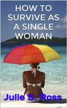 How To Survive As A Single Woman (How To Survive As A Woman (Trilogy))
