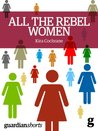 All the Rebel Women by Kira Cochrane