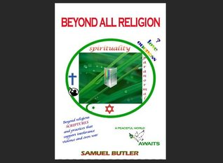 Beyond All Religion Mythical And Outrageously Forged Religious Origins Scriptures Practices That Support Intolerance Violence Even War