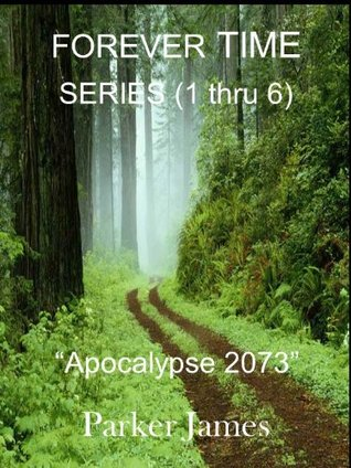 """FOREVER TIME SERIES (Episodes 1 thru 6) """"Apocalypse 2073"""" (An Apocalyptic Science Fiction  Adventure)"""