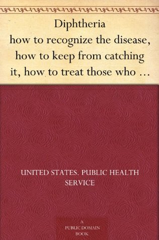 Diphtheria how to recognize the disease, how to keep from catching it, how to treat those who do catch it