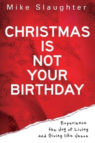 Christmas is Not Your Birthday by Mike Slaughter