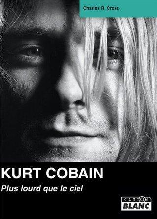 Kurt Cobain: Plus lourd que le ciel