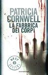 La fabbrica dei corpi by Patricia Cornwell