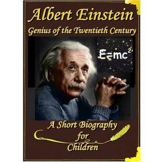 Albert Einstein - Genius of the Twentieth Century [ A Short Biography for Children ]