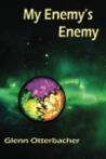 My Enemy's Enemy by Glenn Otterbacher