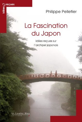 La Fascination du Japon: idées reçues sur le Japon