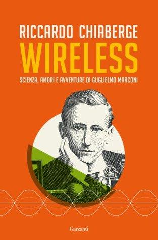 Wireless: Scienza, amori e avventure di Guglielmo Marconi