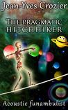 The pragmatic hitchhiker (Acoustic Funambulist #5)