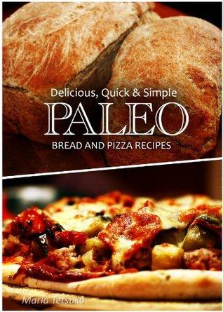 Delicious, Quick & Simple - Paleo Bread and Pizza Recipes