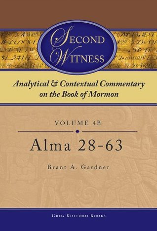 Second Witness: Analytical and Contextual Commentary on the Book of Mormon: Volume 4b - Alma - 28-63