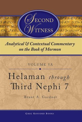 Second Witness: Analytical and Contextual Commentary on the Book of Mormon: Volume 5a - Helamen through Third Nephi 7