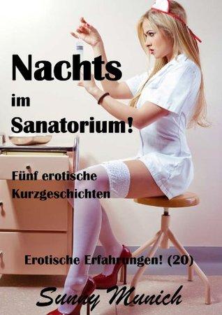 Nachts im Sanatorium! Erotische Erfahrungen (20) - Fünf Kurzgeschichten! (German Edition)