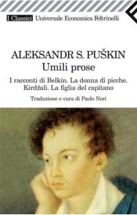 Umili prose: I racconti di Belkin - La donna di picche - Kirdžali - La figlia del capitano