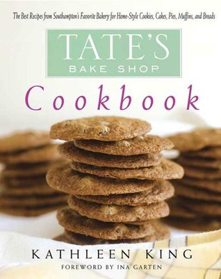 Tate's Bake Shop Cookbook: The Best Recipes from Southampton's Favorite Bakery for Homestyle Cookies, Cakes, Pies, Muffins, and
