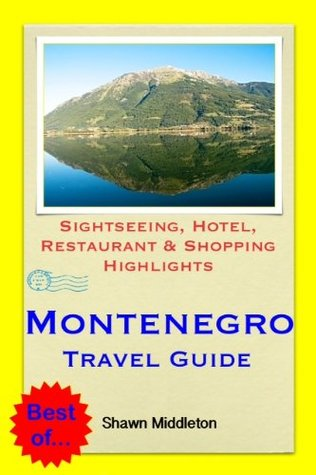 Montenegro (with Dubrovnik, Croatia) Travel Guide - Sightseeing, Hotel, Restaurant & Shopping Highlights